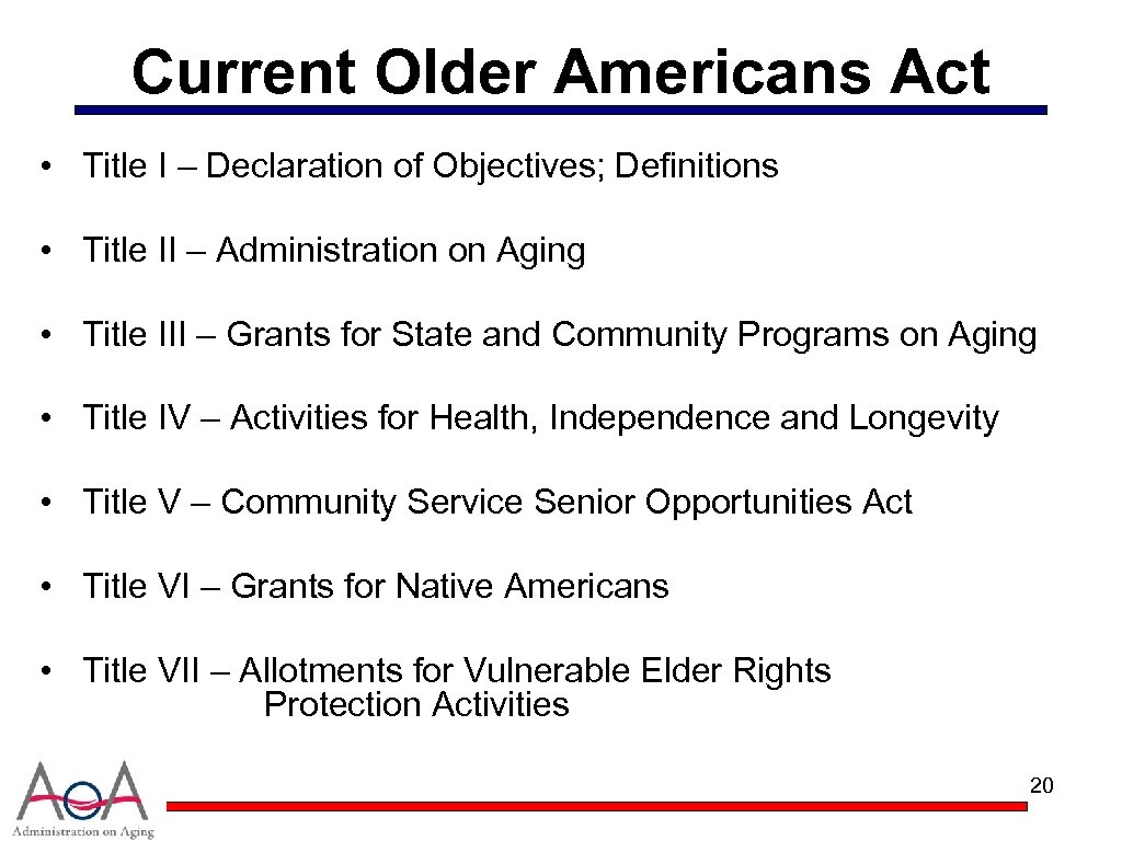 Current Older Americans Act • Title I – Declaration of Objectives; Definitions • Title