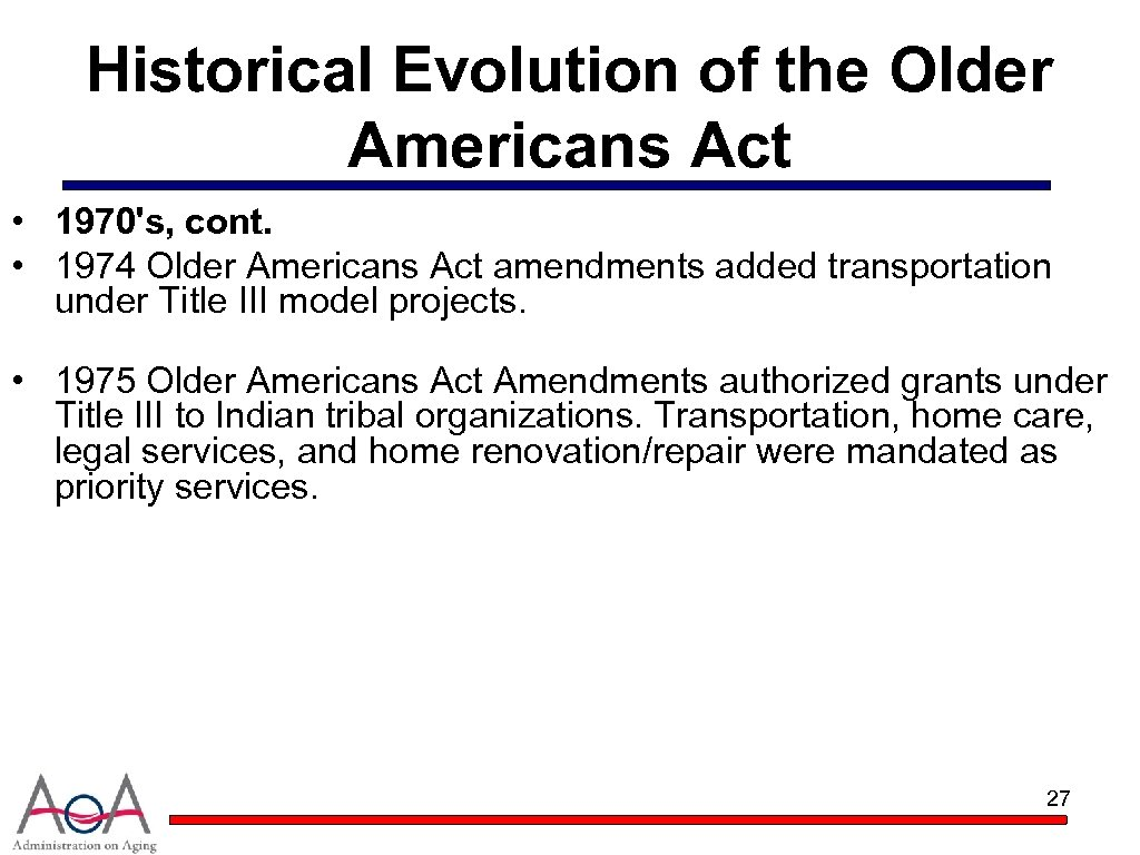 Historical Evolution of the Older Americans Act • 1970's, cont. • 1974 Older Americans