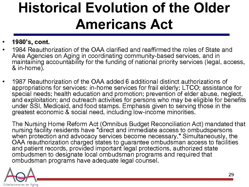 Historical Evolution of the Older Americans Act • • 1980's, cont. 1984 Reauthorization of