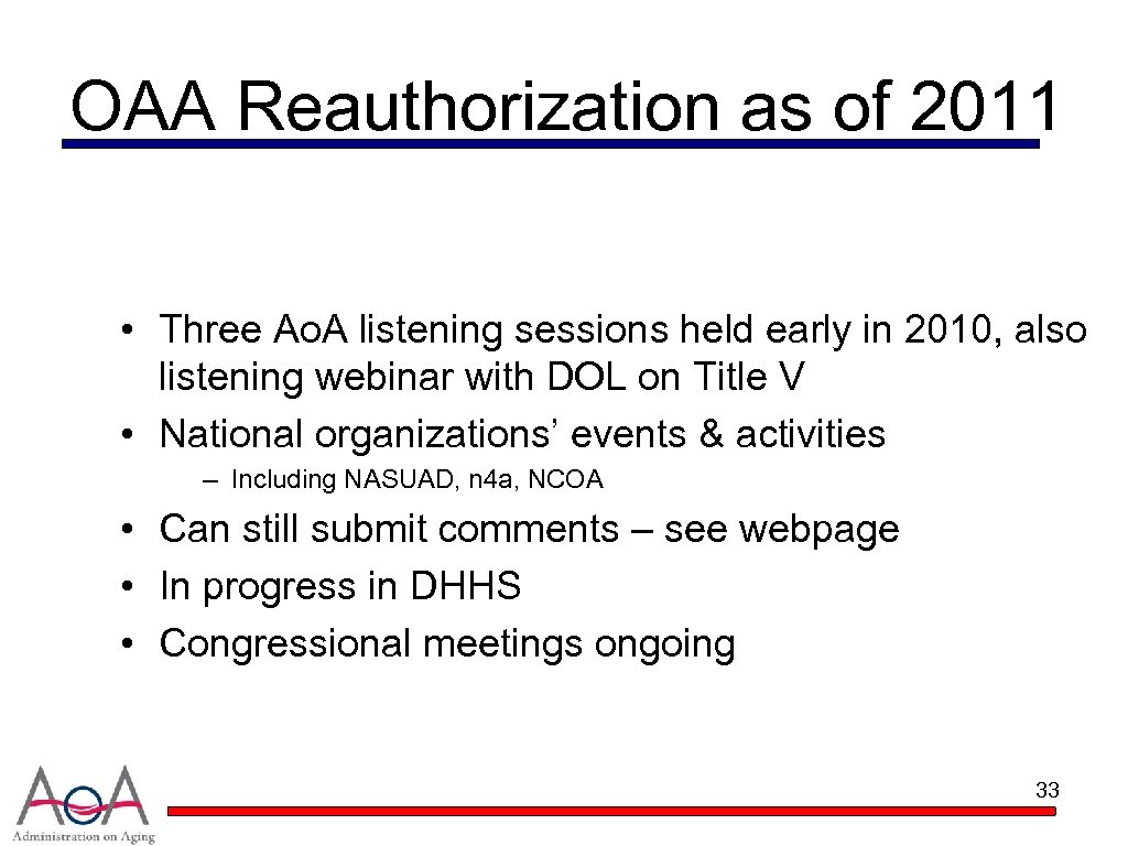 OAA Reauthorization as of 2011 • Three Ao. A listening sessions held early in