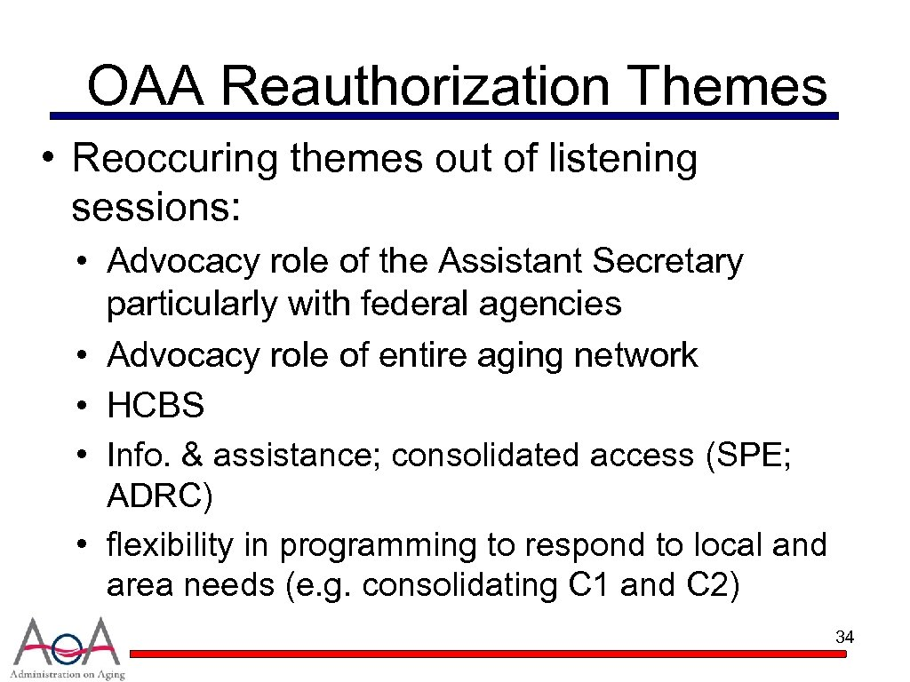OAA Reauthorization Themes • Reoccuring themes out of listening sessions: • Advocacy role of