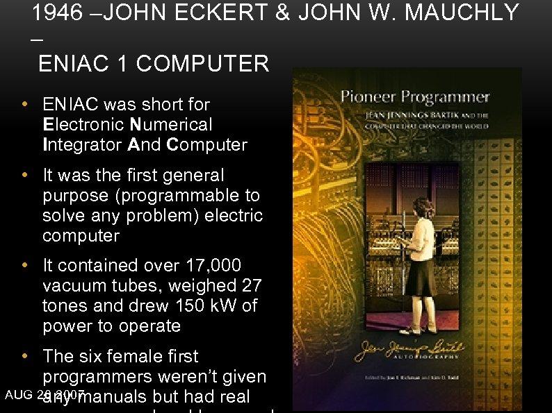 1946 –JOHN ECKERT & JOHN W. MAUCHLY – ENIAC 1 COMPUTER • ENIAC was