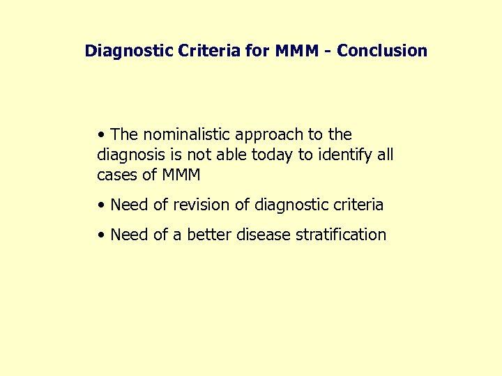 Diagnostic Criteria for MMM - Conclusion • The nominalistic approach to the diagnosis is