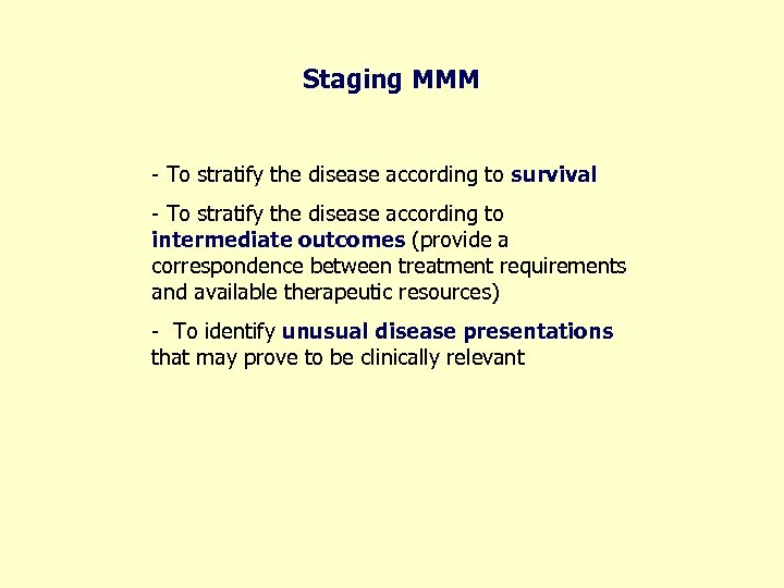 Staging MMM - To stratify the disease according to survival - To stratify the