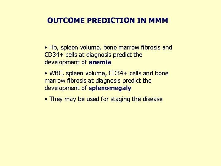 OUTCOME PREDICTION IN MMM • Hb, spleen volume, bone marrow fibrosis and CD 34+