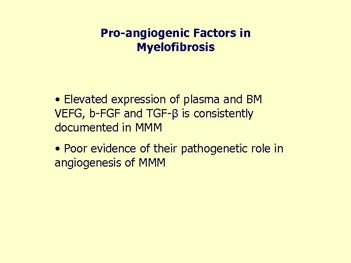 Pro-angiogenic Factors in Myelofibrosis • Elevated expression of plasma and BM VEFG, b-FGF and