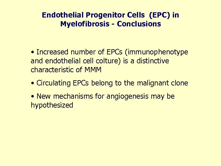 Endothelial Progenitor Cells (EPC) in Myelofibrosis - Conclusions • Increased number of EPCs (immunophenotype
