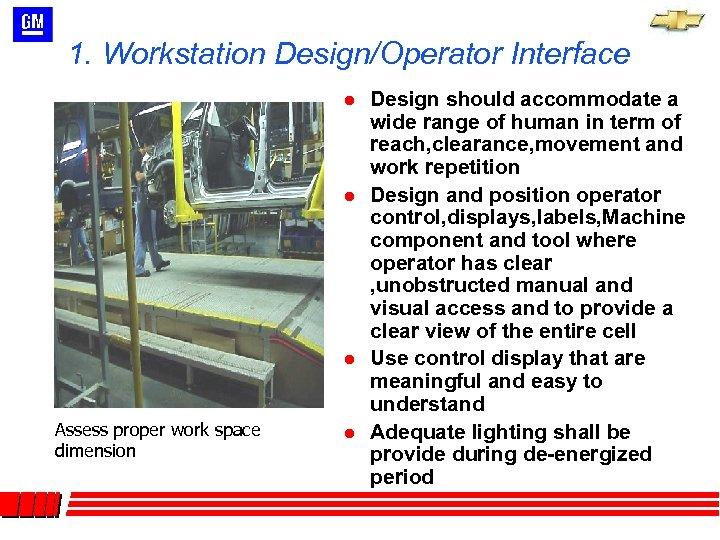 1. Workstation Design/Operator Interface l l l Assess proper work space dimension l Design