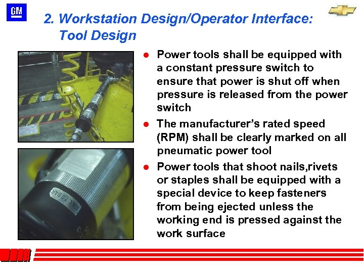 2. Workstation Design/Operator Interface: Tool Design l l l Power tools shall be equipped