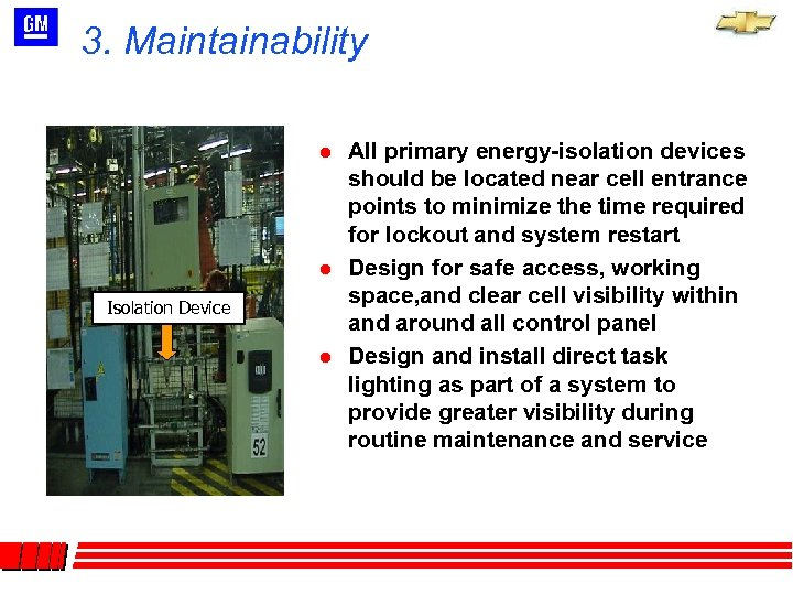 3. Maintainability l l Isolation Device l All primary energy-isolation devices should be located