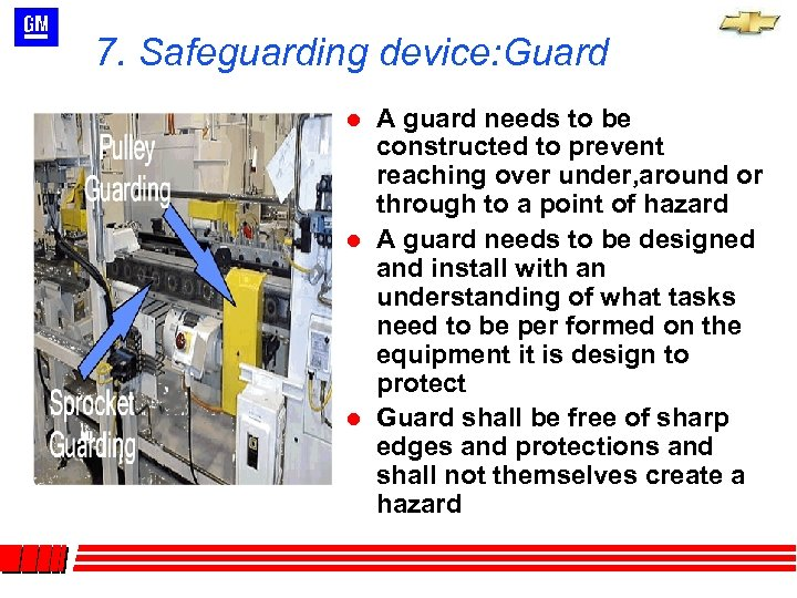 7. Safeguarding device: Guard l l l A guard needs to be constructed to