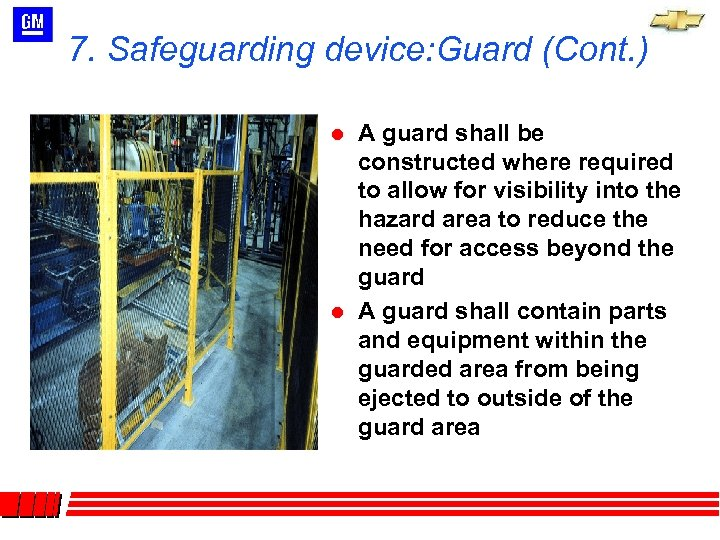 7. Safeguarding device: Guard (Cont. ) l l A guard shall be constructed where