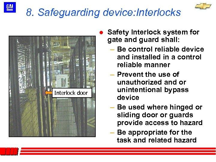 8. Safeguarding device: Interlocks l Interlock door Safety Interlock system for gate and guard