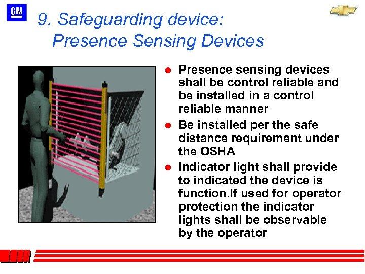 9. Safeguarding device: Presence Sensing Devices l l l Presence sensing devices shall be