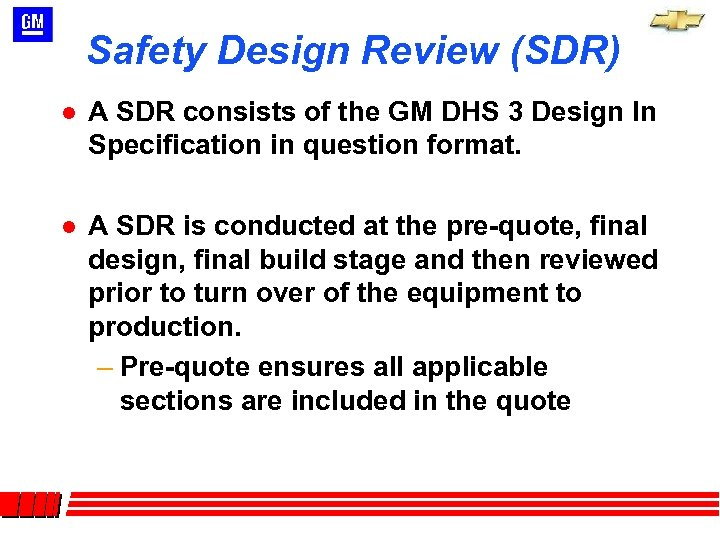 Safety Design Review (SDR) l A SDR consists of the GM DHS 3 Design