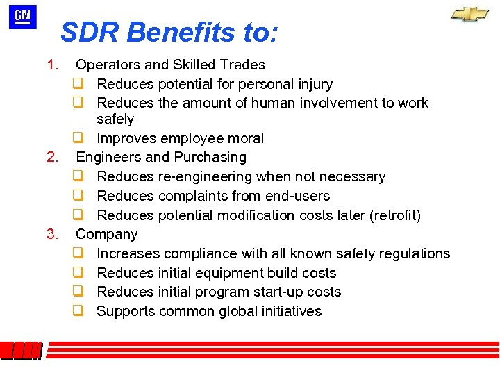 SDR Benefits to: Operators and Skilled Trades q Reduces potential for personal injury q