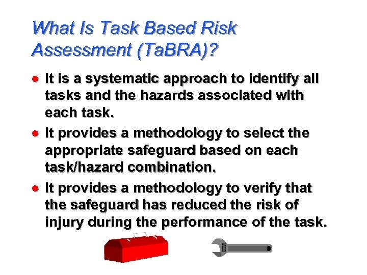 What Is Task Based Risk Assessment (Ta. BRA)? l l l It is a
