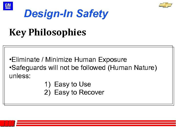 Design-In Safety Key Philosophies • Eliminate / Minimize Human Exposure • Safeguards will not