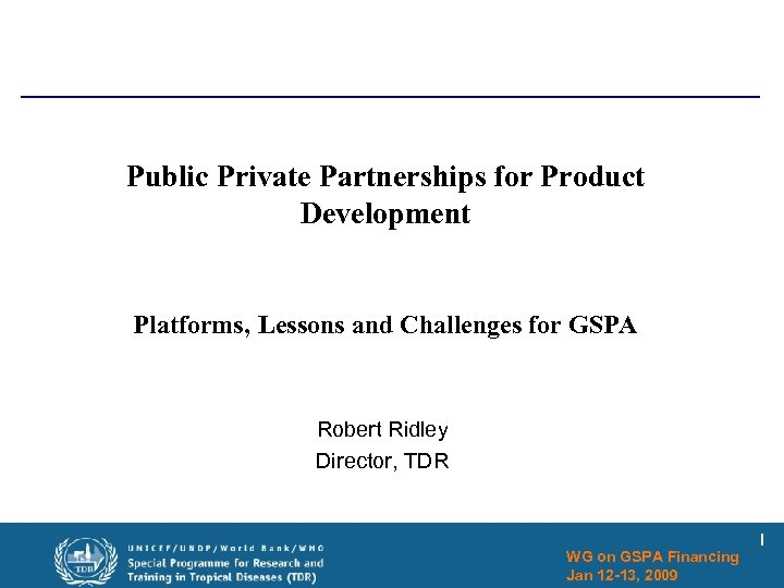 Public Private Partnerships for Product Development Platforms, Lessons and Challenges for GSPA Robert Ridley