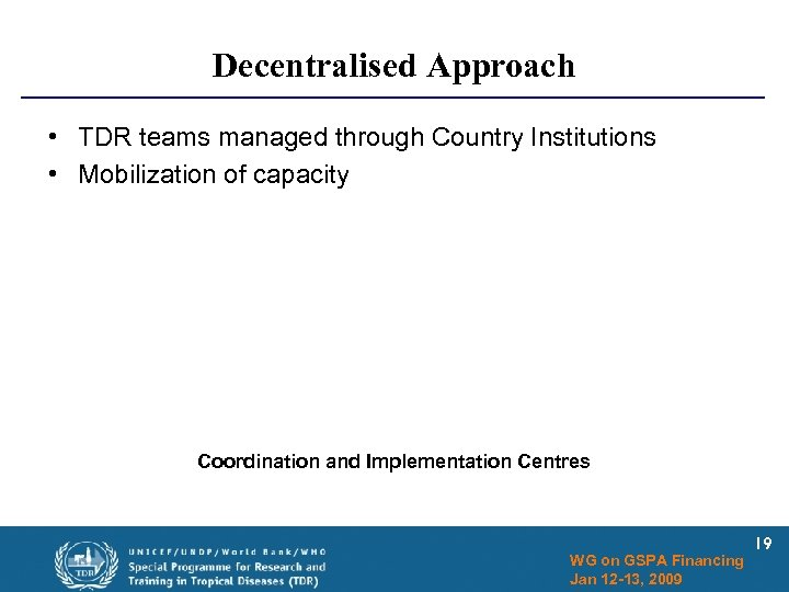 Decentralised Approach • TDR teams managed through Country Institutions • Mobilization of capacity Coordination