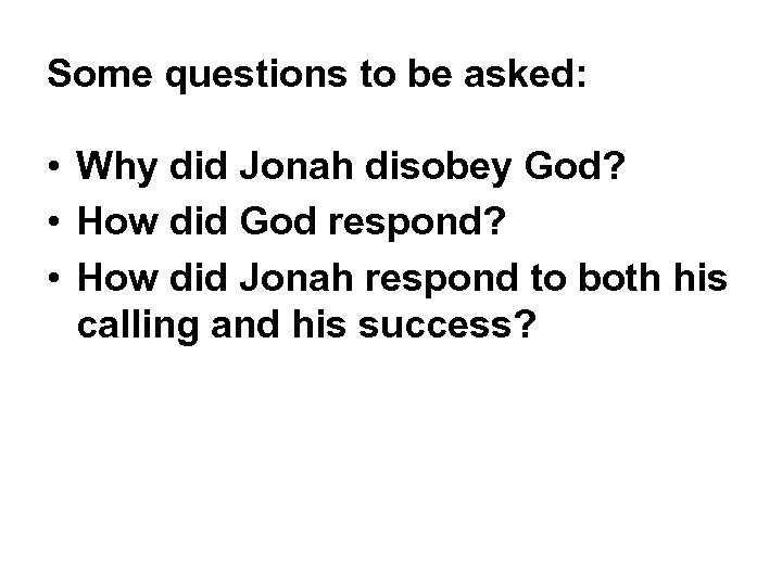 Some questions to be asked: • Why did Jonah disobey God? • How did