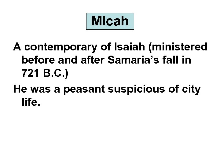 Micah A contemporary of Isaiah (ministered before and after Samaria's fall in 721 B.