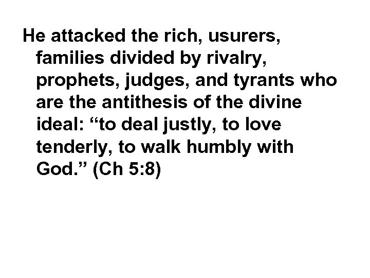 He attacked the rich, usurers, families divided by rivalry, prophets, judges, and tyrants who