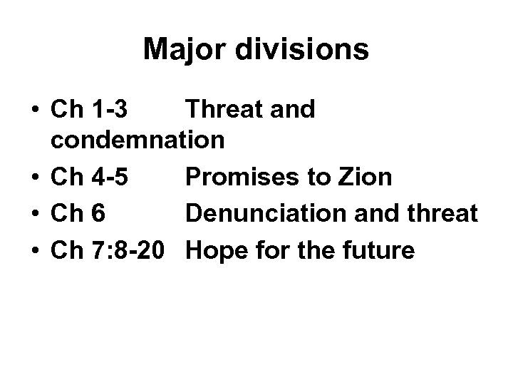 Major divisions • Ch 1 -3 Threat and condemnation • Ch 4 -5 Promises