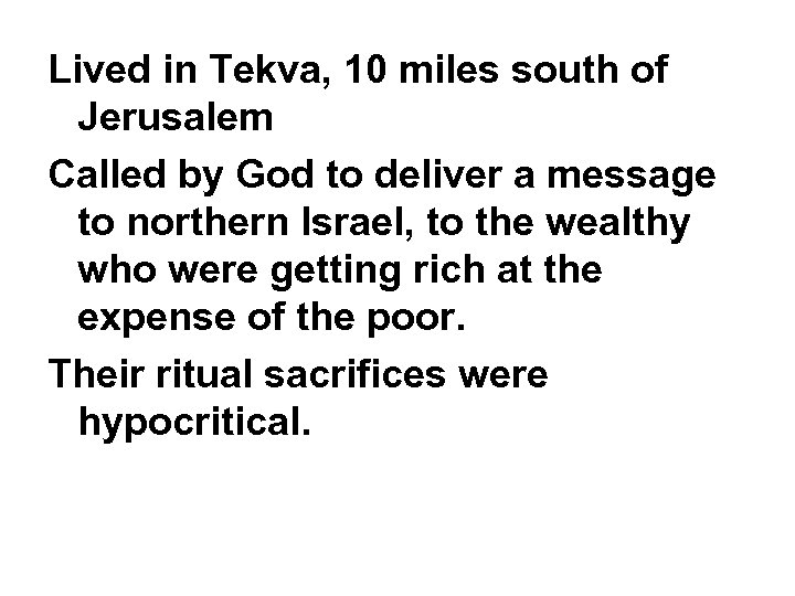 Lived in Tekva, 10 miles south of Jerusalem Called by God to deliver a