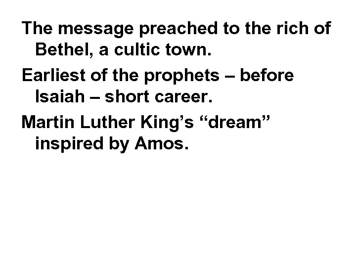 The message preached to the rich of Bethel, a cultic town. Earliest of the