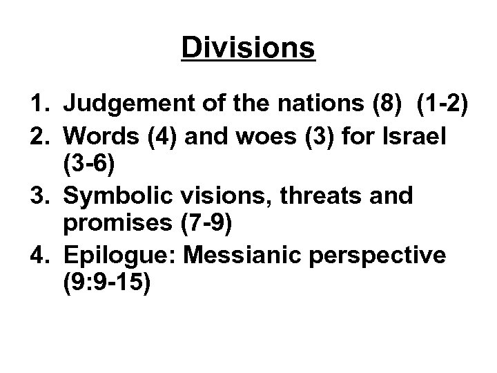 Divisions 1. Judgement of the nations (8) (1 -2) 2. Words (4) and woes