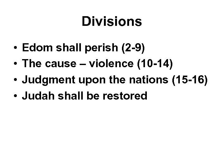 Divisions • • Edom shall perish (2 -9) The cause – violence (10 -14)