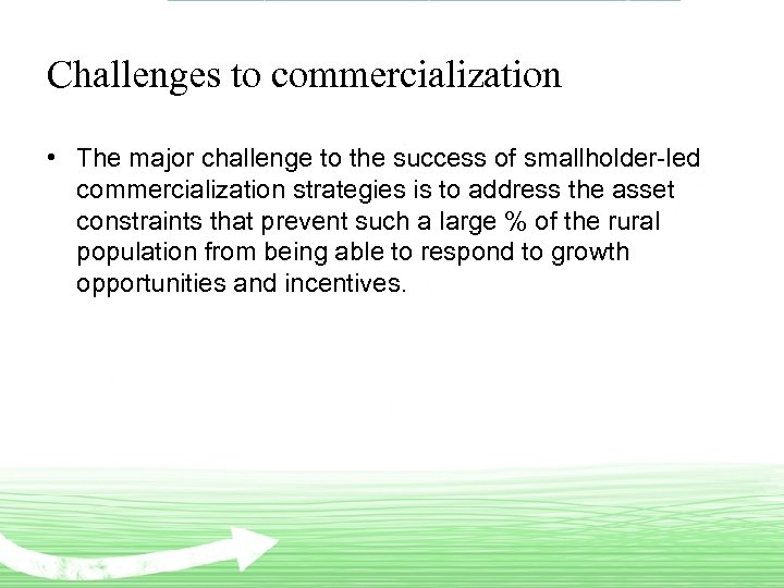 Challenges to commercialization • The major challenge to the success of smallholder-led commercialization strategies