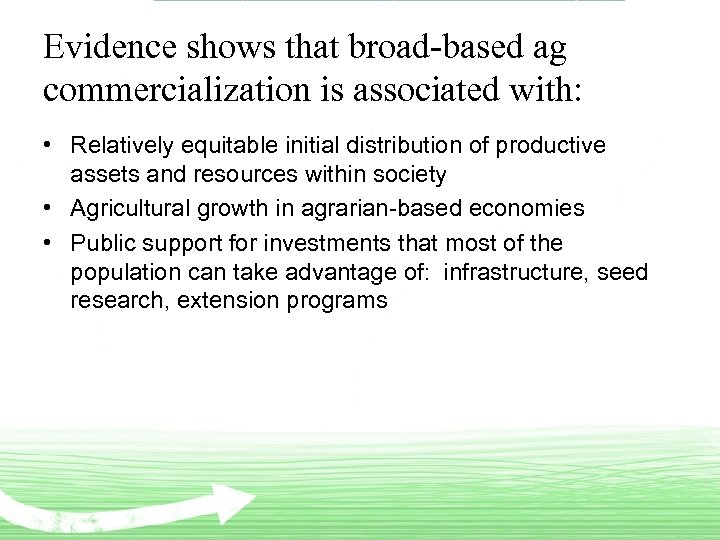 Evidence shows that broad-based ag commercialization is associated with: • Relatively equitable initial distribution
