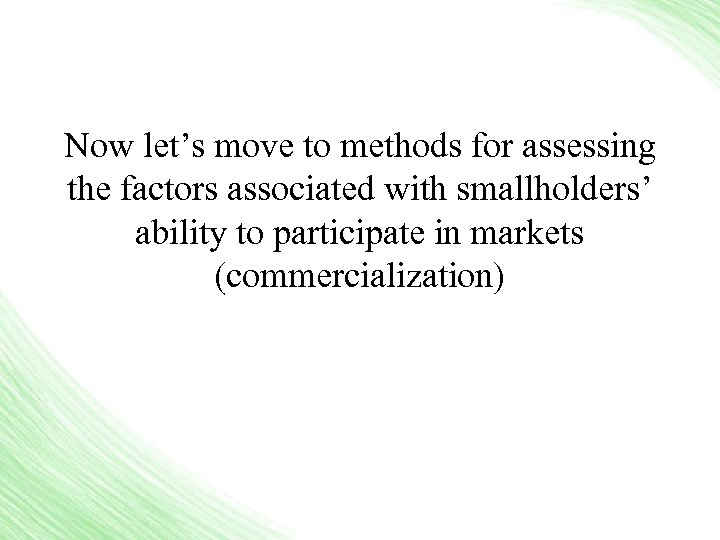 Now let's move to methods for assessing the factors associated with smallholders' ability to