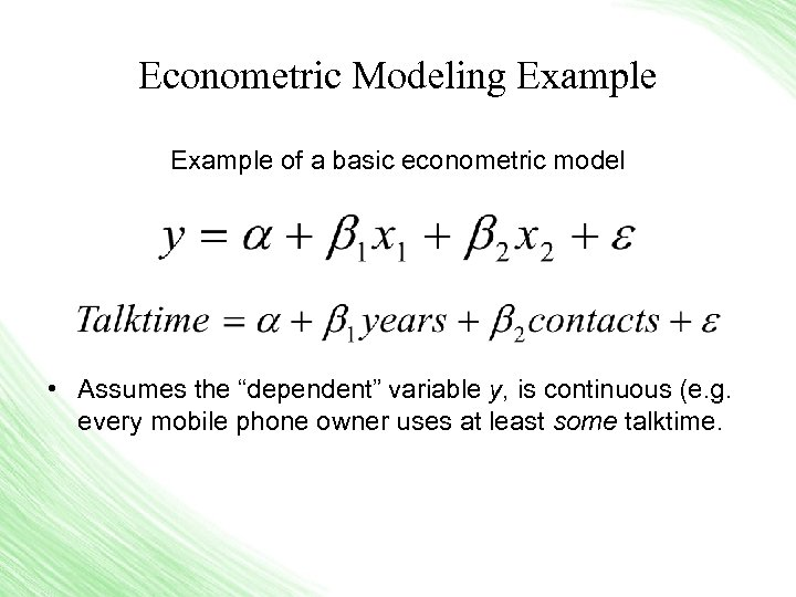 """Econometric Modeling Example of a basic econometric model • Assumes the """"dependent"""" variable y,"""