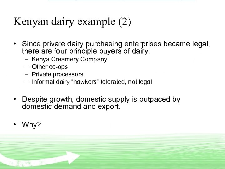 Kenyan dairy example (2) • Since private dairy purchasing enterprises became legal, there are