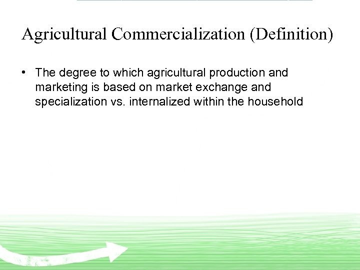 Agricultural Commercialization (Definition) • The degree to which agricultural production and marketing is based