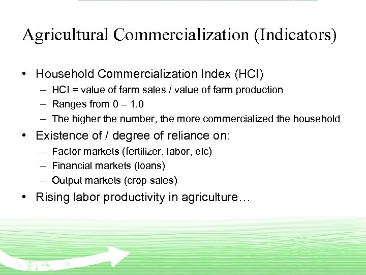 Agricultural Commercialization (Indicators) • Household Commercialization Index (HCI) – HCI = value of farm