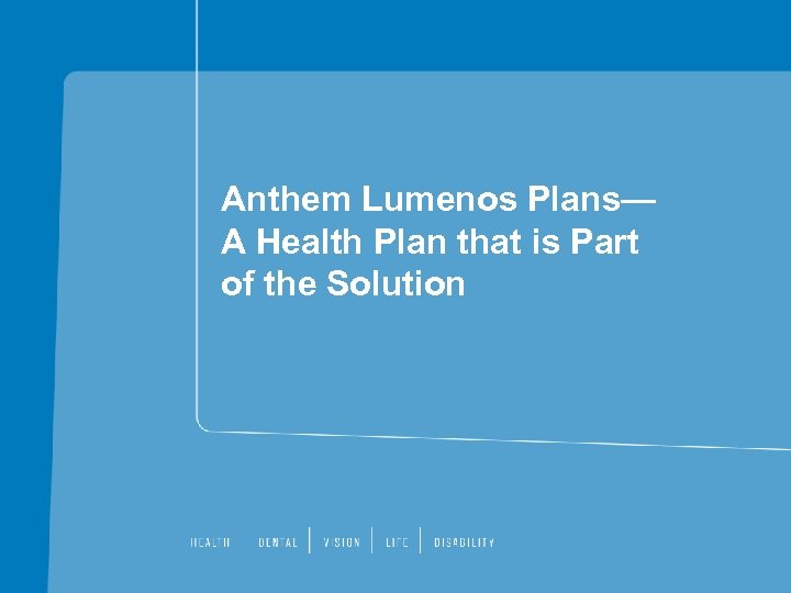 Anthem Lumenos Plans— A Health Plan that is Part of the Solution