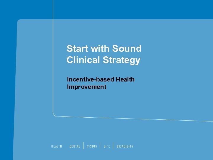 Start with Sound Clinical Strategy Incentive-based Health Improvement