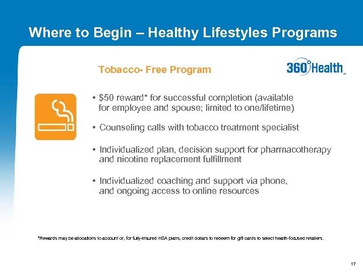 Where to Begin – Healthy Lifestyles Programs Tobacco- Free Program • $50 reward* for