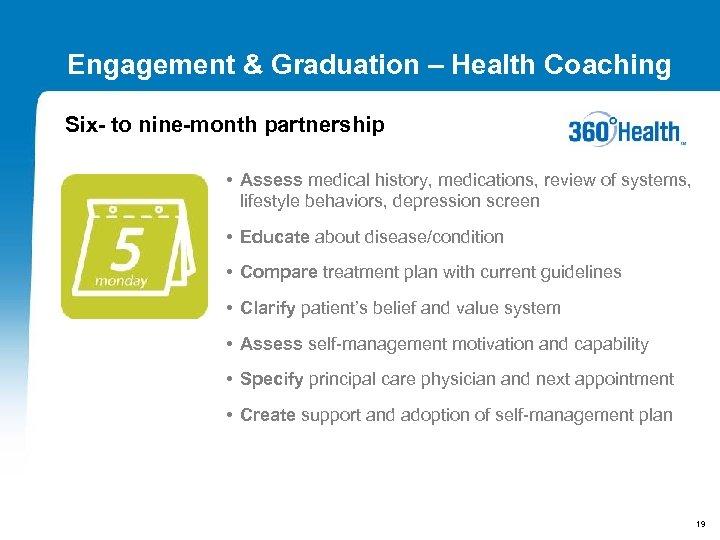 Engagement & Graduation – Health Coaching Six- to nine-month partnership • Assess medical history,