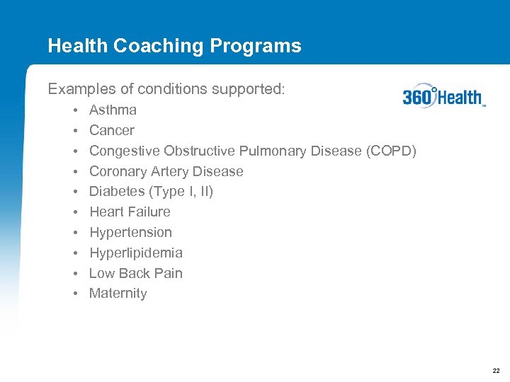 Health Coaching Programs Examples of conditions supported: • • • Asthma Cancer Congestive Obstructive