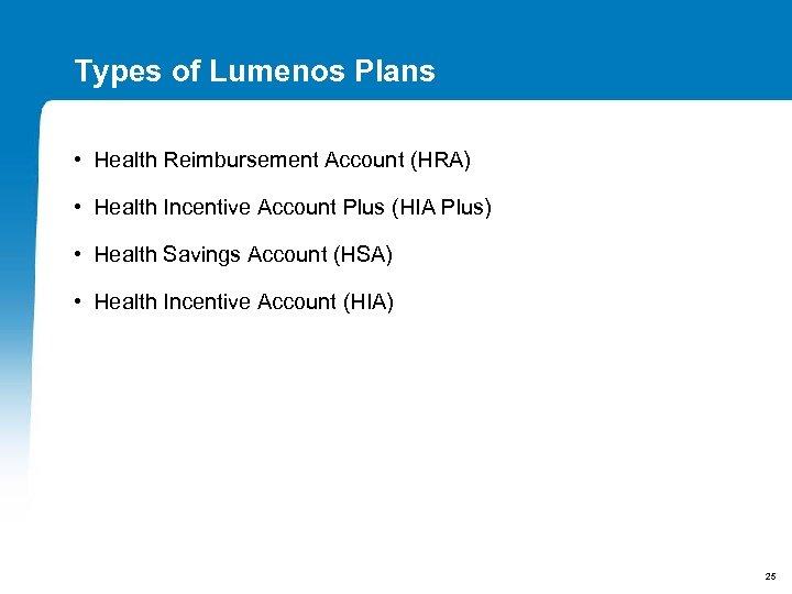 Types of Lumenos Plans • Health Reimbursement Account (HRA) • Health Incentive Account Plus