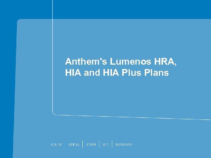 Anthem's Lumenos HRA, HIA and HIA Plus Plans