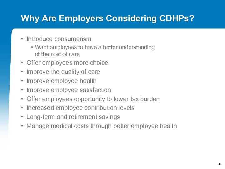 Why Are Employers Considering CDHPs? • Introduce consumerism • Want employees to have a