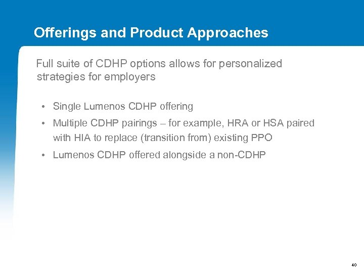 Offerings and Product Approaches Full suite of CDHP options allows for personalized strategies for