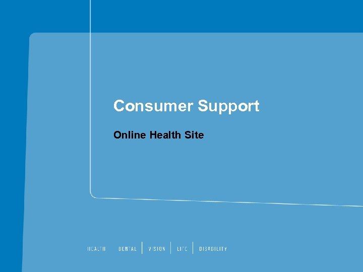 Consumer Support Online Health Site