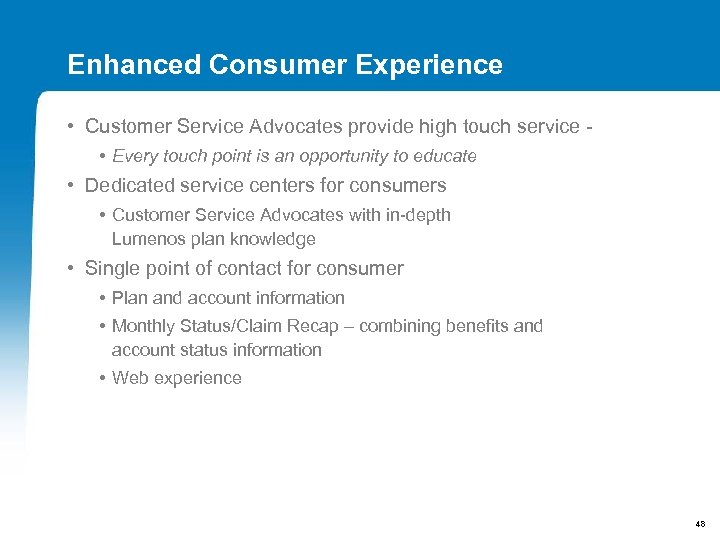 Enhanced Consumer Experience • Customer Service Advocates provide high touch service - • Every